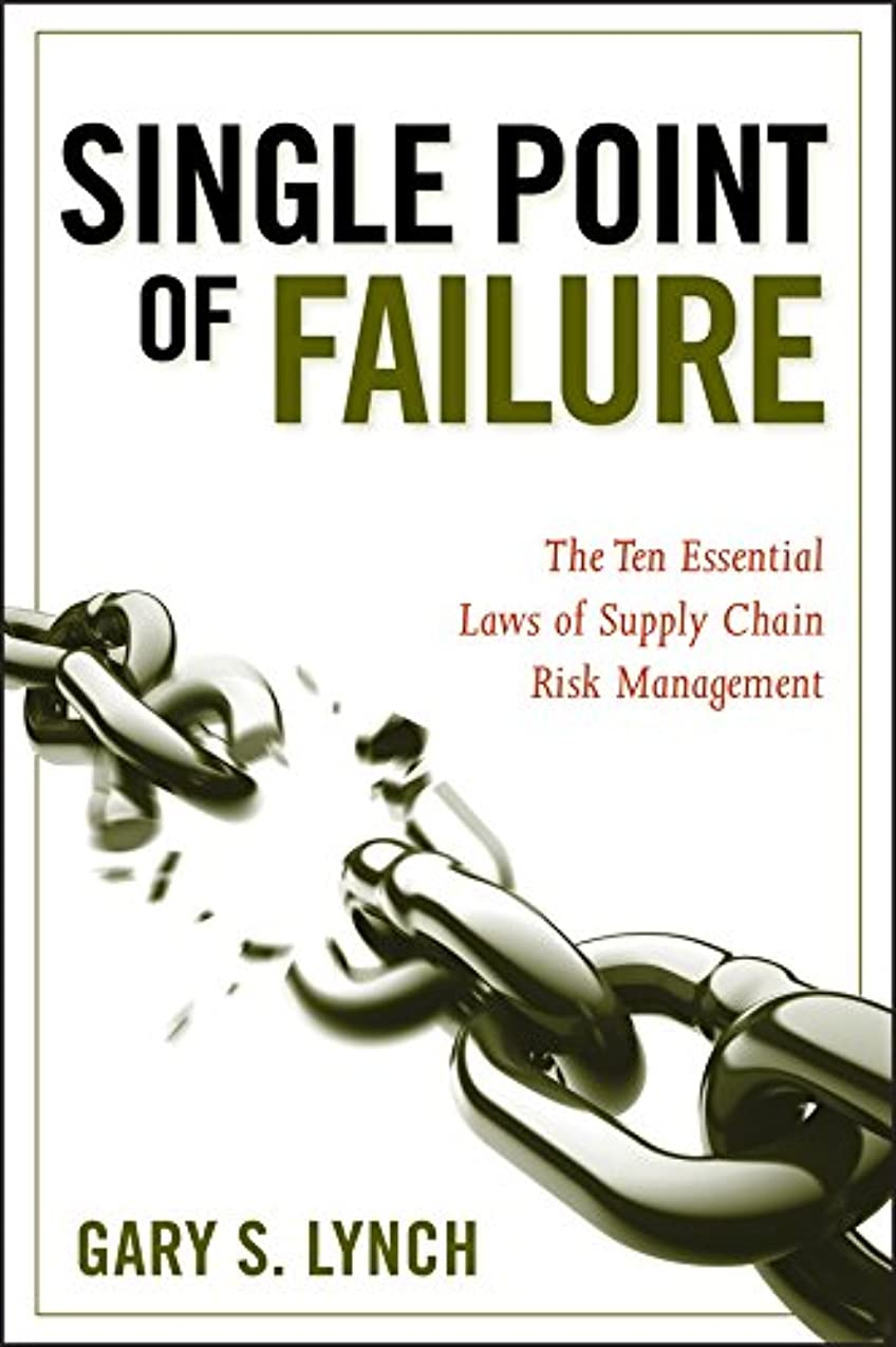精査する誓う選挙Single Point of Failure: The 10 Essential Laws of Supply Chain Risk Management (English Edition)