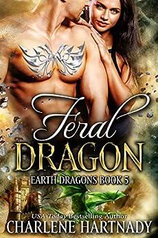 Feral Dragon (Earth Dragons Book 5) by [Charlene Hartnady]