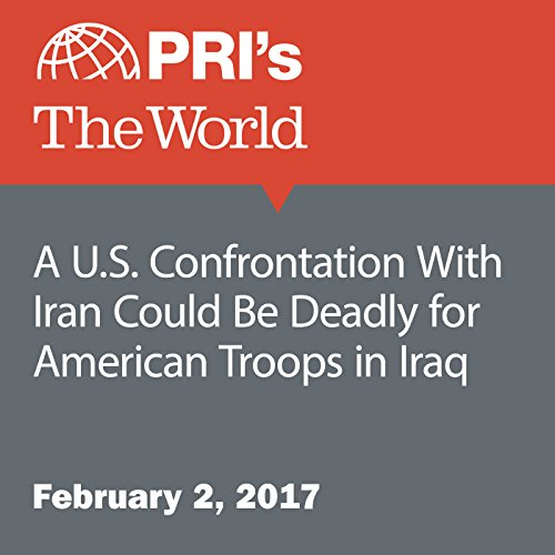 A U.S. Confrontation With Iran Could Be Deadly for American Troops in Iraq audiobook cover art