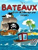 Bateaux Livre De Coloriage Pour Enfants: Un livre de coloriage sur les bateaux pour les enfants, garçons et filles 2-4 4-6 4-8 8-12. Des pages de ... et voiliers parfaites pour les passionnés.