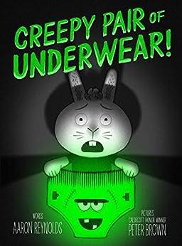 Creepy Pair of Underwear! by [Aaron Reynolds, Peter Brown]
