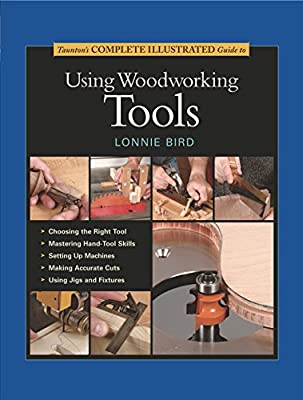 Taunton's Complete Illustrated Guide to Using Woodworking Tools (Complete Illustrated Guides (Taunton))