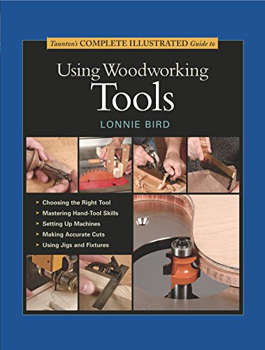 Taunton's Complete Illustrated Guide to Using Woodworking Tools (Complete Illustrated Guide Series)