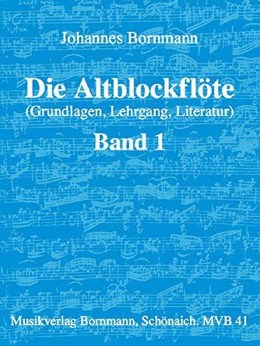Die Altblockflöte (Grundlagen, Lehrgang, Literatur), Bd. 1