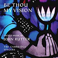 Be Thou My Vision - Sacred Music by John Rutter by The Cambridge Singers