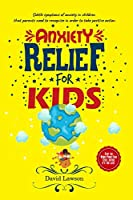 Anxiety Relief for Kids: Subtle symptoms of anxiety in children that parents need to recognise in order to take positive action. Stop the Worry-Panic-Fear Cycle before it's too late!
