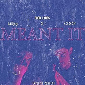 Meant It (feat. Killjoy & Coop)