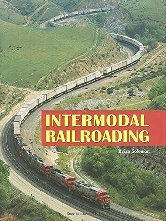 Intermodal Railroading by Solomon, Brian (2007) Hardcover