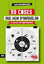 99 coses que hem d'aniquilar si volem ser independents (CATALAN) (Catalan Edition)
