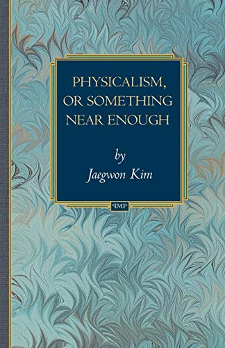 Physicalism, or Something Near Enough (Princeton Monographs in Philosophy (19))
