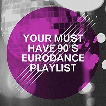 Your Must Have 90's Eurodance Playlist