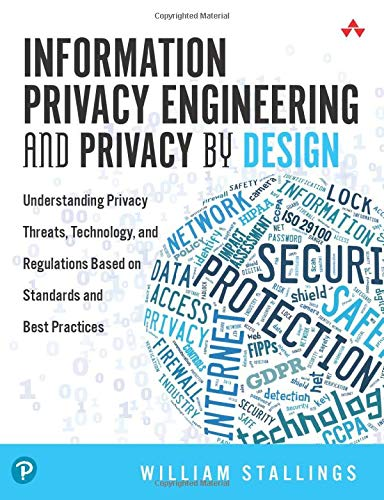 Compare Textbook Prices for Information Privacy Engineering and Privacy by Design: Understanding Privacy Threats, Technology, and Regulations Based on Standards and Best Practices 1 Edition ISBN 9780135302156 by Stallings, William
