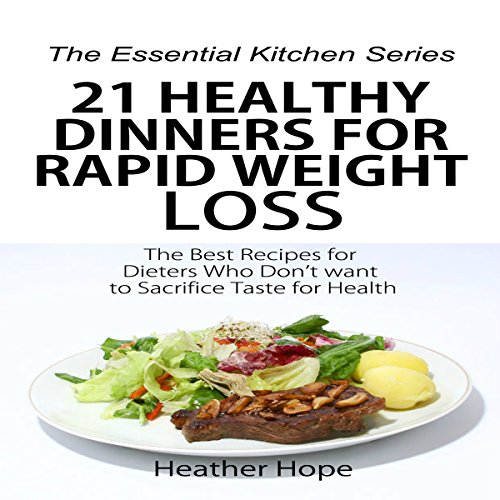 21 Healthy Dinners for Rapid Weight Loss: The Best Recipes for Dieters Who Don't Want to Sacrifice Taste for Health audiobook cover art