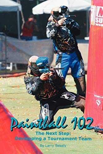 Paintball 102: The Next Step: Developing a Tournament Team
