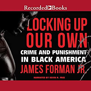 Locking Up Our Own     Crime and Punishment in Black America              By:                                                                                                                                 James Forman Jr.                               Narrated by:                                                                                                                                 Kevin R. Free                      Length: 8 hrs and 39 mins     325 ratings     Overall 4.7