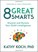 8 Great Smarts: Discover and Nurture Your Child`s Intelligences