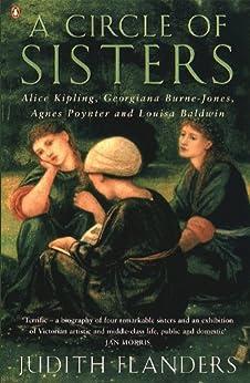 A Circle of Sisters: Alice Kipling, Georgiana Burne-Jones, Agnes Poynter and Louisa Baldwin (English Edition) par [Judith Flanders]