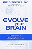 Evolve Your Brain: The Science of Changing Your Brain: The Science of Changing Your Mind by Joseph Dispenza