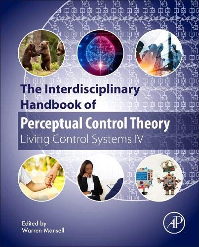 The Interdisciplinary Handbook of Perceptual Control Theory: Living Control Systems IV