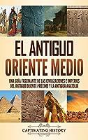 El antiguo Oriente Medio: Una guía fascinante de las civilizaciones e imperios del antiguo Oriente Próximo y la antigua Anatolia