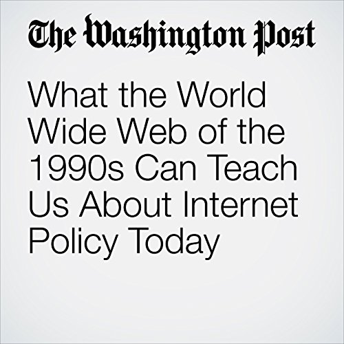 What the World Wide Web of the 1990s Can Teach Us About Internet Policy Today copertina