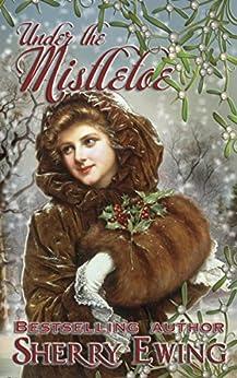 Under the Mistletoe by [Sherry Ewing]