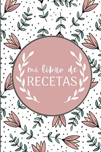 mi libro de Recetas: Cuaderno de recetas en blanco   Regalo para amantes de la cocina   libro para registrar ingredientes y preparación