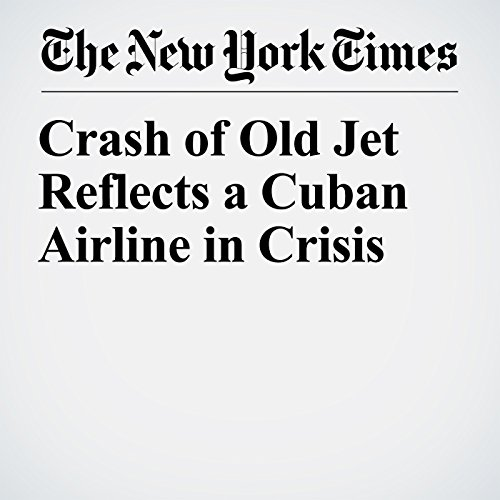 Crash of Old Jet Reflects a Cuban Airline in Crisis copertina