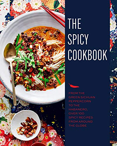 The Spicy Cookbook: From the Green Sichuan Peppercorn to the Habanero, Over 100 Spicy Recipes from Around the Globe