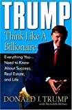 Trump: Think Like a Billionaire: Everything You Need to Know About Success, Real Estate, and Life 1st edition by Donald J. Trump, Meredith McIver (2004) Hardcover