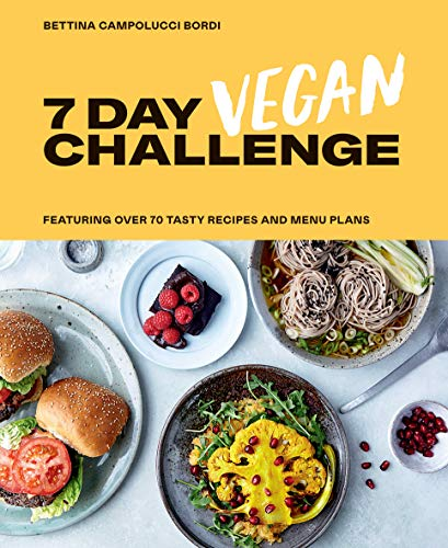 7 Day Vegan Challenge: The easy guide to going vegan: Featuring Over 70 Tasty Recipes and Menu Plans