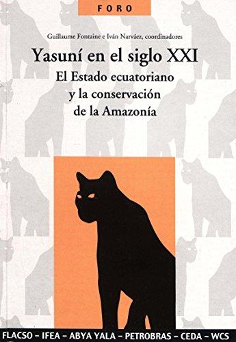 Yasuní en el siglo XXI: El Estado ecuatoriano y la conservación de la Amazonía (Spanish Edition)