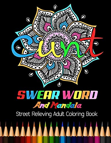 CUNT : Swear Word And Mandala Street Relieving Adult Coloring Book: 25 Unique Swear Word Coloring Designs and Stress Relieving for Adult Relaxation, Meditation, and Happines
