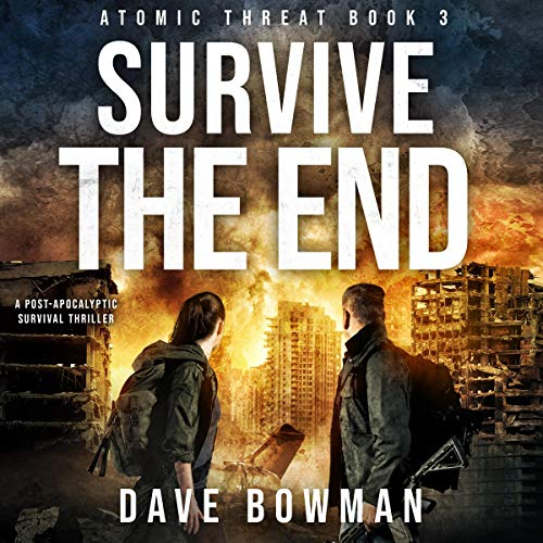 Survive the End (A Post-Apocalyptic Survival Thriller) Audiobook By Dave Bowman cover art