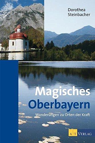 Steinbacher, Dorothea:<br />Magisches Oberbayern. Wanderungen zu Orten der Kraft