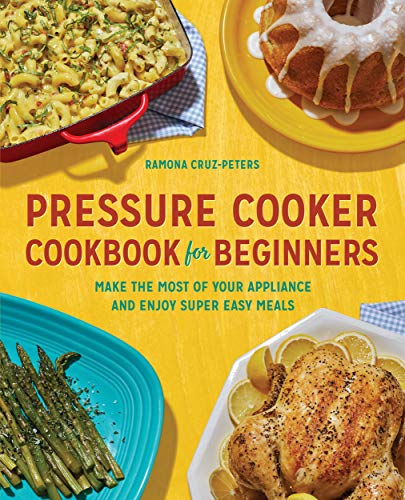 Pressure Cooker Cookbook for Beginners: Make the Most of Your Appliance and Enjoy Super Easy Meals (English Edition)