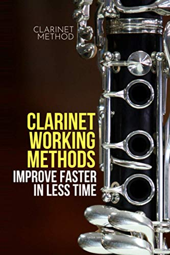 Clarinet working methods: clarinet method - improve faster in less time