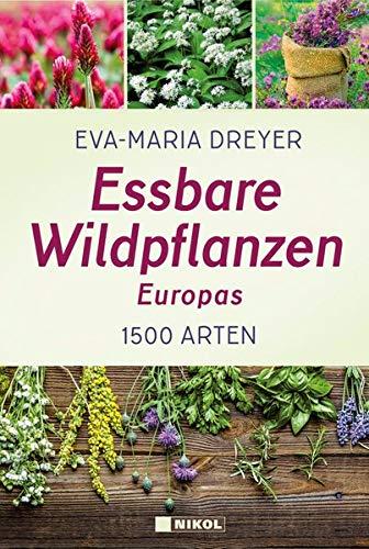 Essbare Wildpflanzen Europas: 1500 Arten