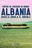Portos de Cruzeiro do Mundo: Albânia, Argélia, Angola & Anguila (Portuguese Edition)