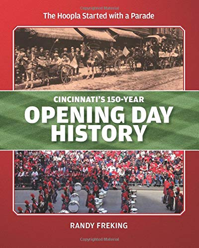 Cincinnati's 150-Year Opening Day History: The Hoopla Started With A Parade