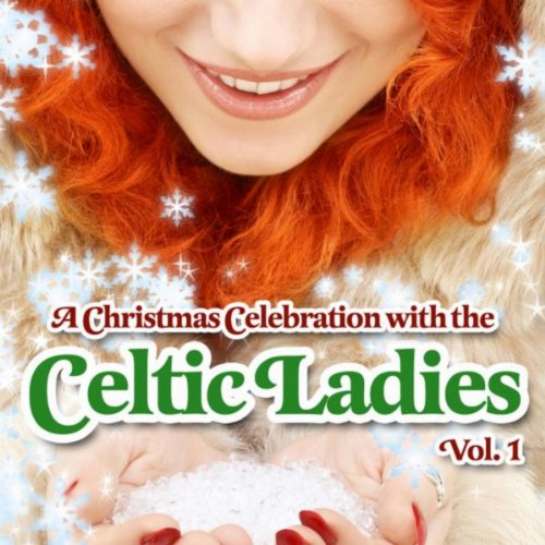 A Christmas Celebration with the Celtic Ladies Vol. 1