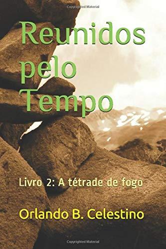Reunidos pelo Tempo: Livro 2: A tétrade de fogo