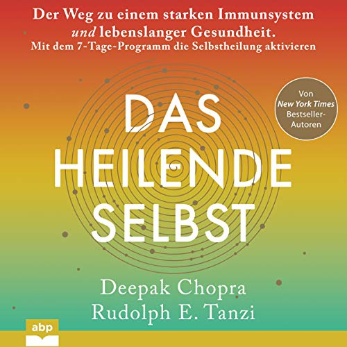 Das heilende Selbst: Der Weg zu einem starken Immunsystem und lebenslanger Gesundheit. Mit dem 7-Tage-Programm die Selbstheilung aktivieren