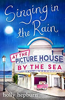 Singing in the Rain at the Picture House by the Sea: Part Two by [Holly Hepburn]