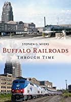 Buffalo Railroads Through Time (America Through Time)