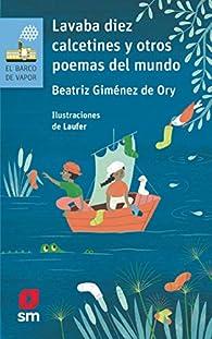 Lavaba diez calcetines y otros poemas del mundo: 190 par Beatriz Giménez De Ory