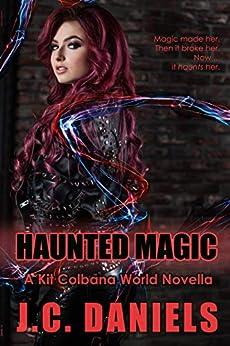 Haunted Magic: A Kit Colbana World Novella by [J.C. Daniels, Shiloh Walker]