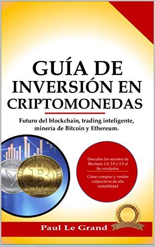 Guía De Inversión En Criptomonedas: Futuro del blockchain, trading inteligente, minería de Bitcoin y Ethereum