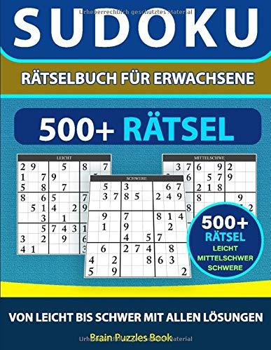 Sudoku Rätselbuch für Erwachsene 500+ Rätsel: Leicht - Mittelschwer- Schwer Mit Allen Lösungen