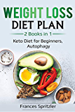 Weight Loss Diet Plan: 2 Books in 1 - Keto Diet for Beginners, Autophagy